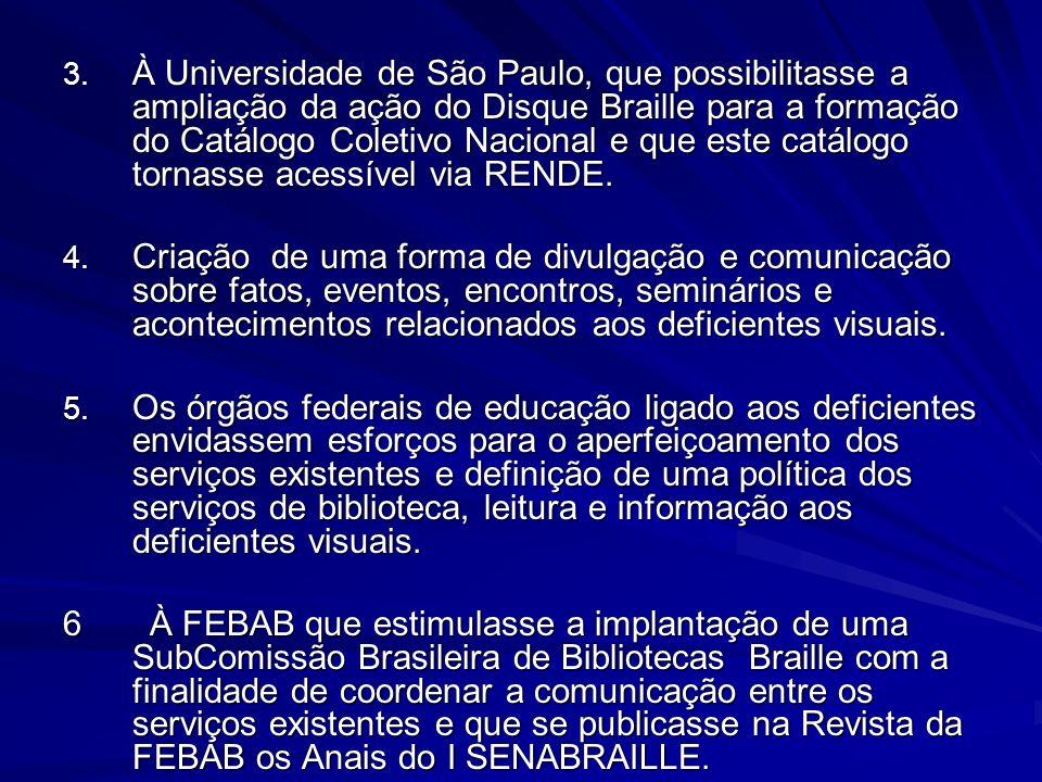 3. À Universidade de São Paulo, que possibilitasse a ampliação da ação do Disque Braille para a formação do Catálogo Coletivo Nacional e que este catá