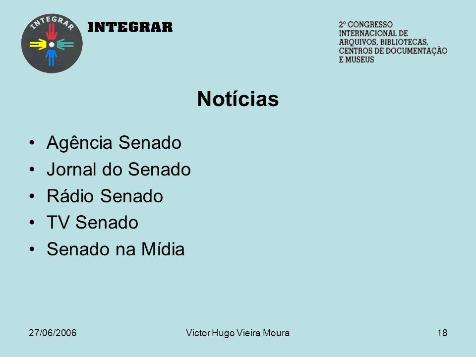 27/06/2006Victor Hugo Vieira Moura18 Notícias Agência Senado Jornal do Senado Rádio Senado TV Senado Senado na Mídia