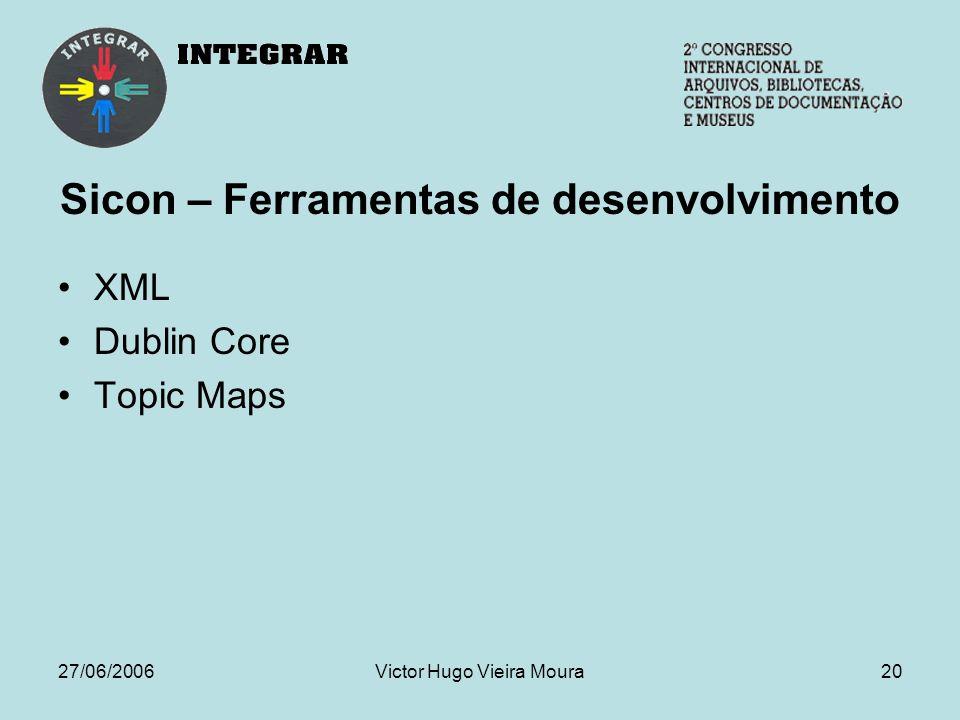 27/06/2006Victor Hugo Vieira Moura20 Sicon – Ferramentas de desenvolvimento XML Dublin Core Topic Maps