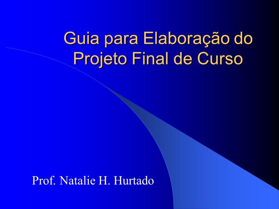 Guia para Elaboração do Projeto Final de Curso Prof. Natalie H. Hurtado
