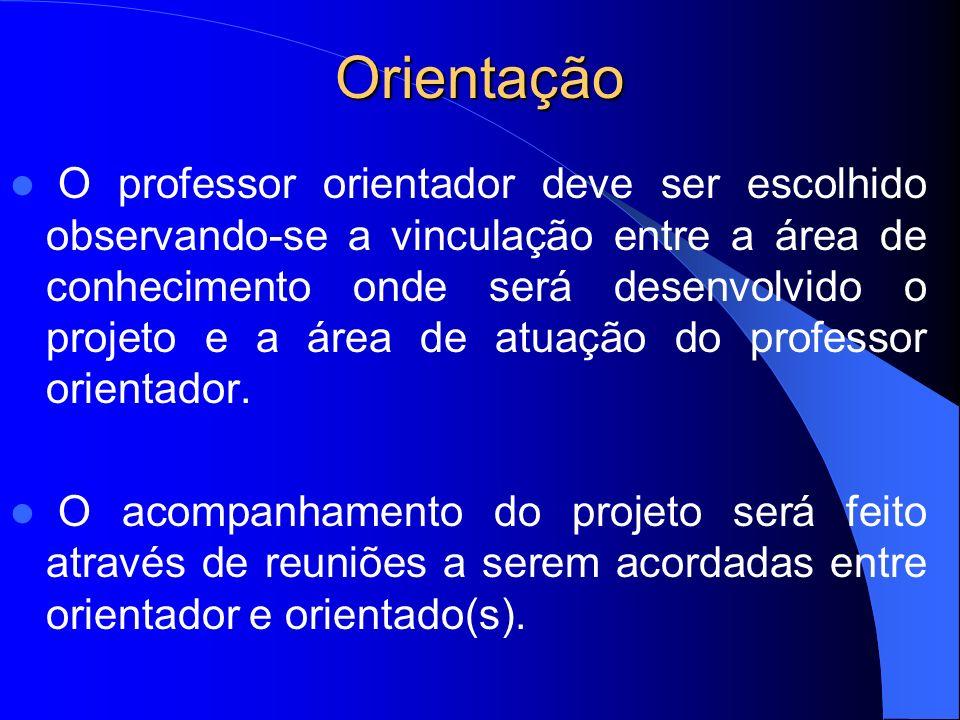 Orientação O professor orientador deve ser escolhido observando-se a vinculação entre a área de conhecimento onde será desenvolvido o projeto e a área