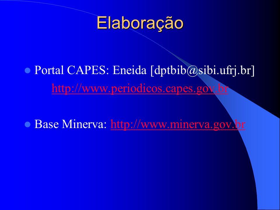 Elaboração Portal CAPES: Eneida [dptbib@sibi.ufrj.br] http://www.periodicos.capes.gov.br Base Minerva: http://www.minerva.gov.brhttp://www.minerva.gov