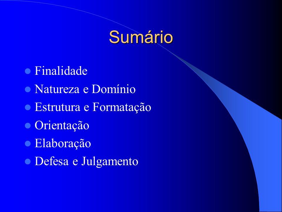 Sumário Finalidade Natureza e Domínio Estrutura e Formatação Orientação Elaboração Defesa e Julgamento