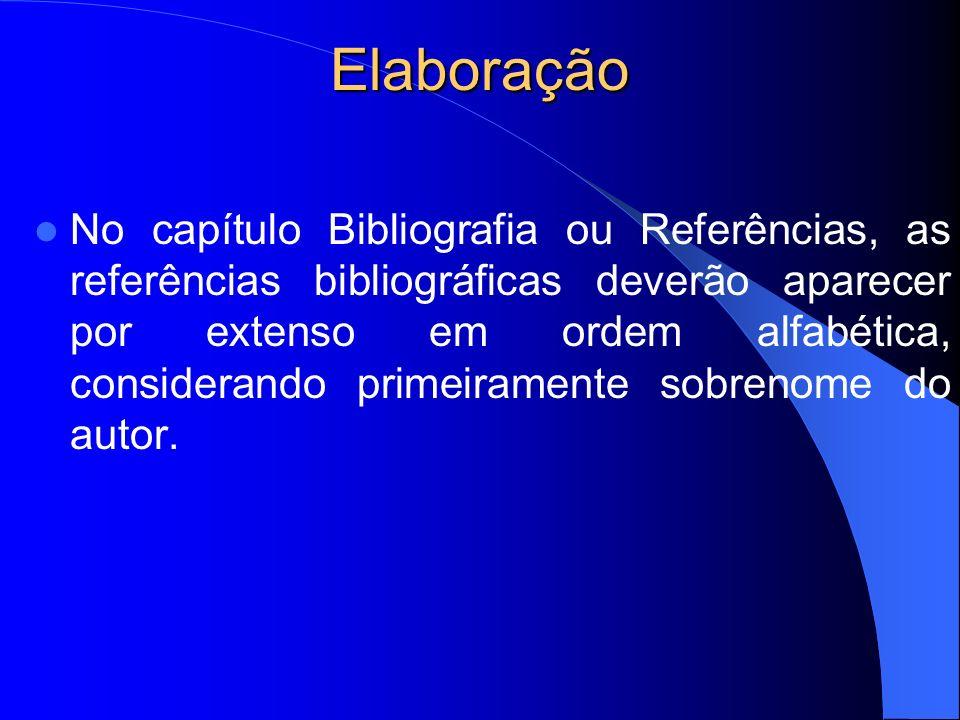 Elaboração No capítulo Bibliografia ou Referências, as referências bibliográficas deverão aparecer por extenso em ordem alfabética, considerando prime