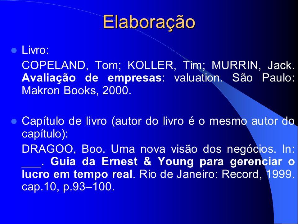 Elaboração Livro: COPELAND, Tom; KOLLER, Tim; MURRIN, Jack. Avaliação de empresas: valuation. São Paulo: Makron Books, 2000. Capítulo de livro (autor