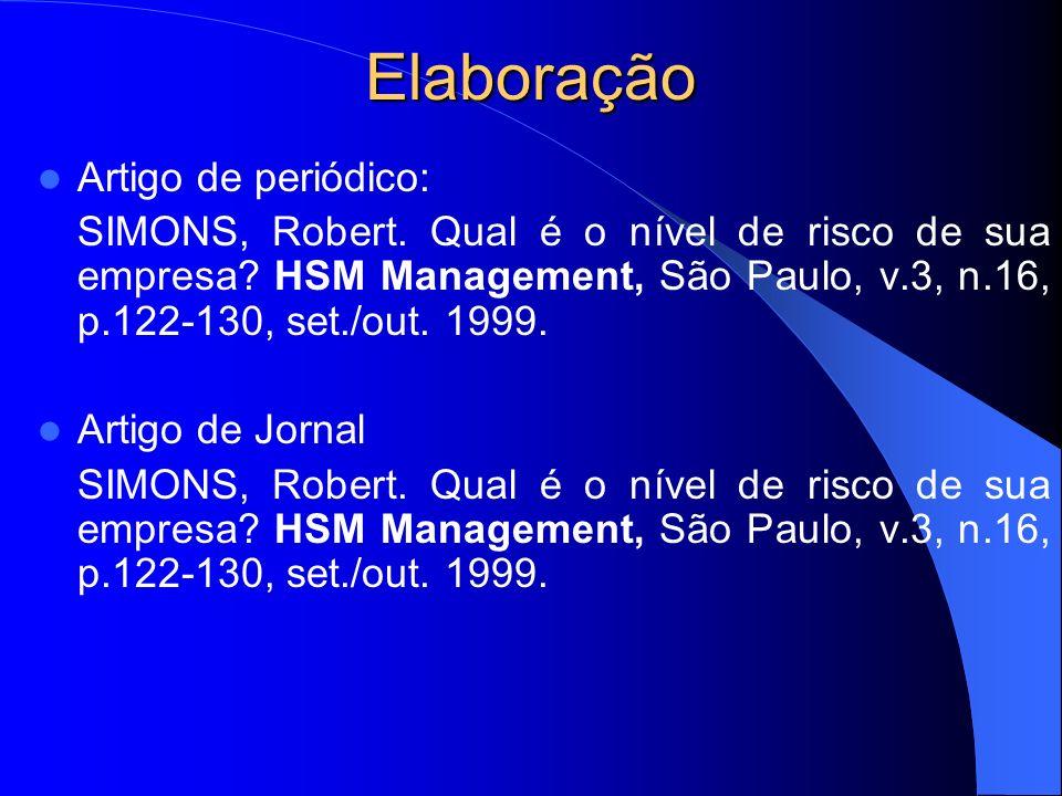 Elaboração Artigo de periódico: SIMONS, Robert. Qual é o nível de risco de sua empresa? HSM Management, São Paulo, v.3, n.16, p.122-130, set./out. 199