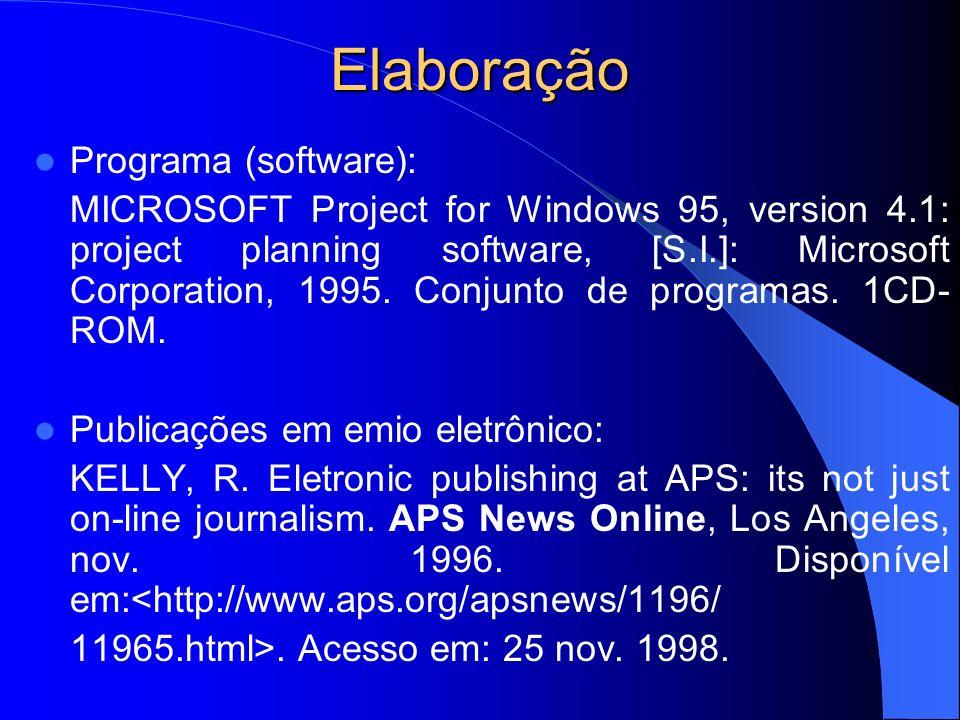 Elaboração Programa (software): MICROSOFT Project for Windows 95, version 4.1: project planning software, [S.I.]: Microsoft Corporation, 1995. Conjunt