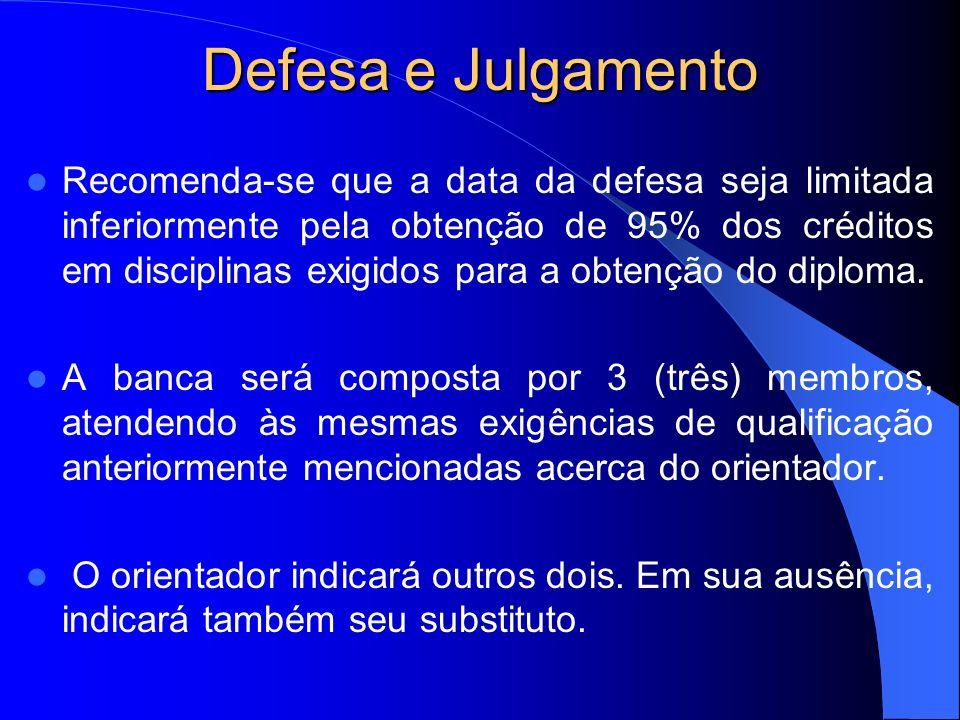 Defesa e Julgamento Recomenda-se que a data da defesa seja limitada inferiormente pela obtenção de 95% dos créditos em disciplinas exigidos para a obt