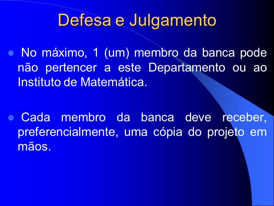 Defesa e Julgamento No máximo, 1 (um) membro da banca pode não pertencer a este Departamento ou ao Instituto de Matemática. Cada membro da banca deve