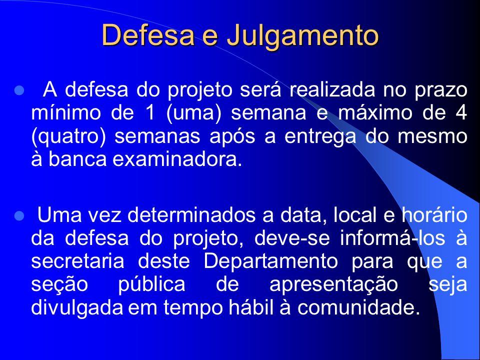 Defesa e Julgamento A defesa do projeto será realizada no prazo mínimo de 1 (uma) semana e máximo de 4 (quatro) semanas após a entrega do mesmo à banc