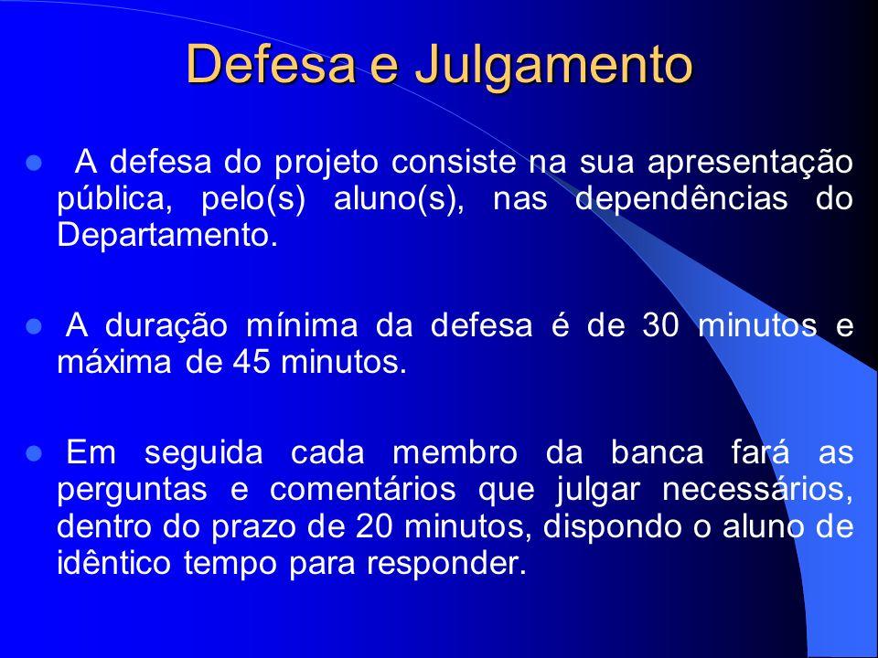 Defesa e Julgamento A defesa do projeto consiste na sua apresentação pública, pelo(s) aluno(s), nas dependências do Departamento. A duração mínima da