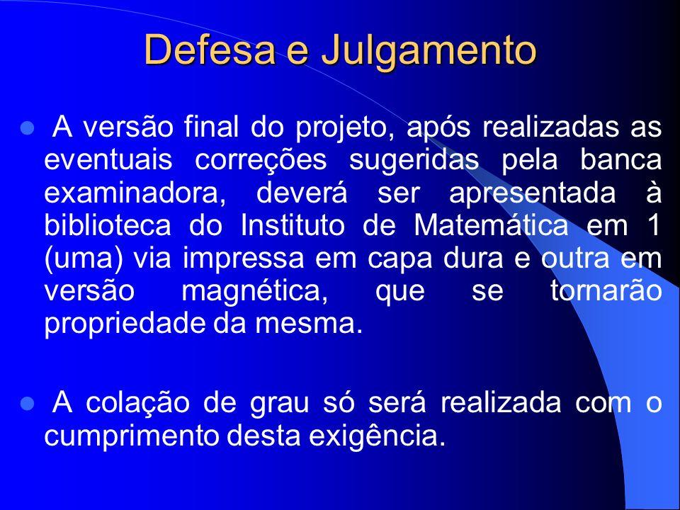 Defesa e Julgamento A versão final do projeto, após realizadas as eventuais correções sugeridas pela banca examinadora, deverá ser apresentada à bibli