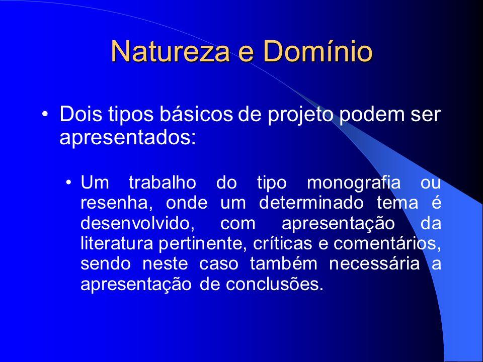 Natureza e Domínio Dois tipos básicos de projeto podem ser apresentados: Um trabalho do tipo monografia ou resenha, onde um determinado tema é desenvo