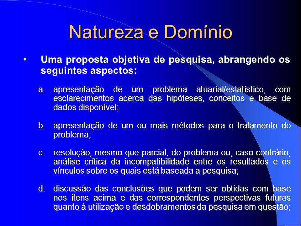 Natureza e Domínio Uma proposta objetiva de pesquisa, abrangendo os seguintes aspectos: a.apresentação de um problema atuarial/estatístico, com esclar
