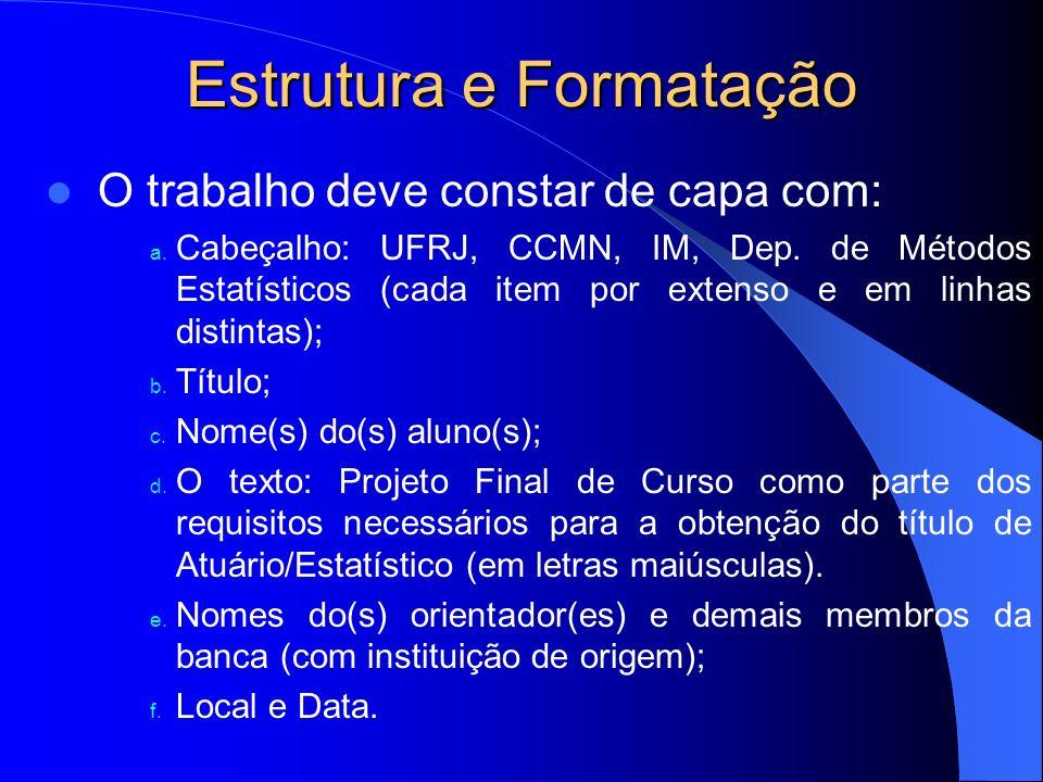 Estrutura e Formatação O trabalho deve constar de capa com: a. Cabeçalho: UFRJ, CCMN, IM, Dep. de Métodos Estatísticos (cada item por extenso e em lin