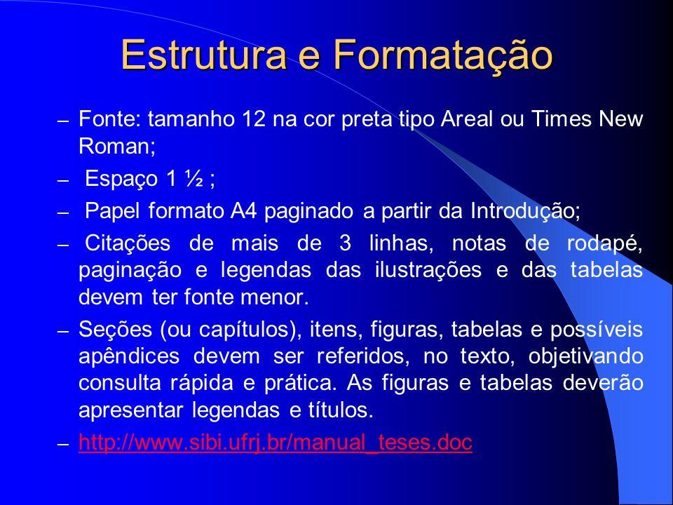 Estrutura e Formatação – Fonte: tamanho 12 na cor preta tipo Areal ou Times New Roman; – Espaço 1 ½ ; – Papel formato A4 paginado a partir da Introduç
