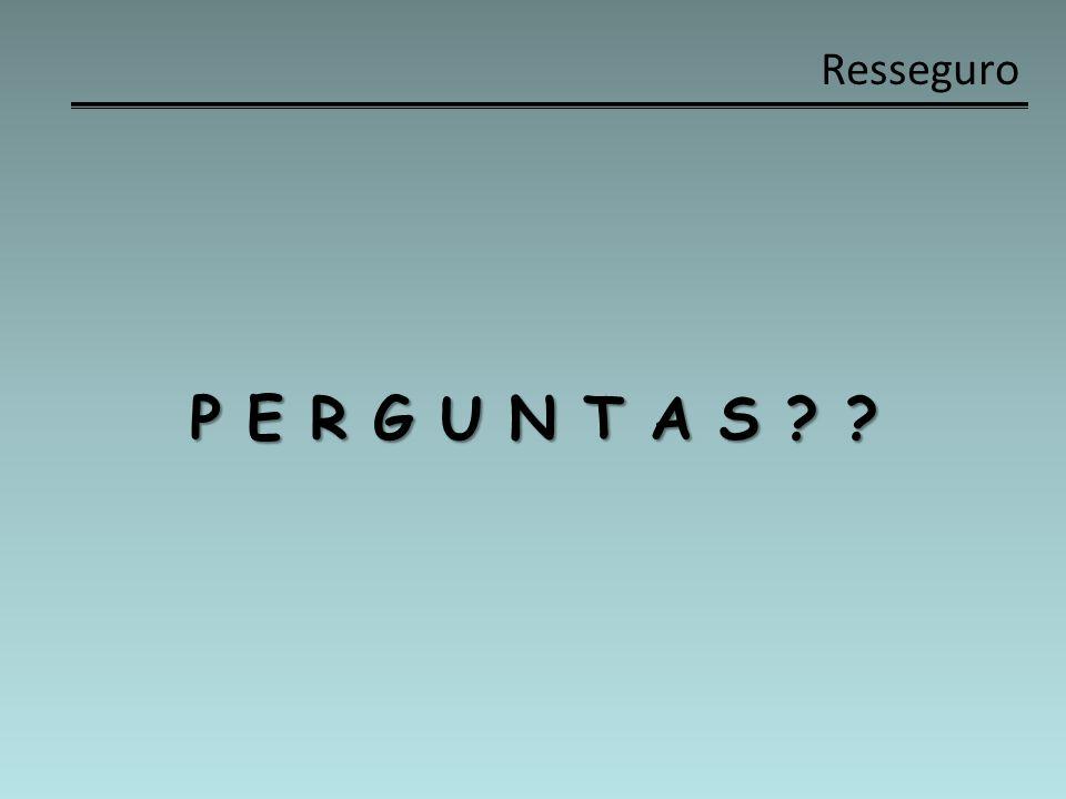 Resseguro P E R G U N T A S ? ?
