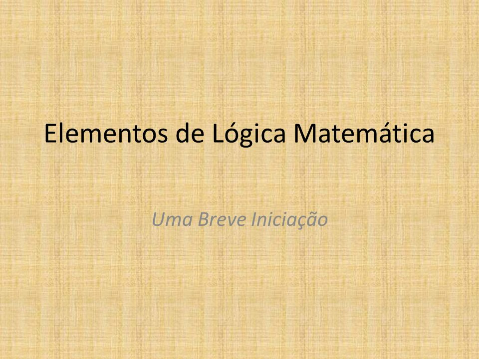 Elementos de Lógica Matemática Uma Breve Iniciação