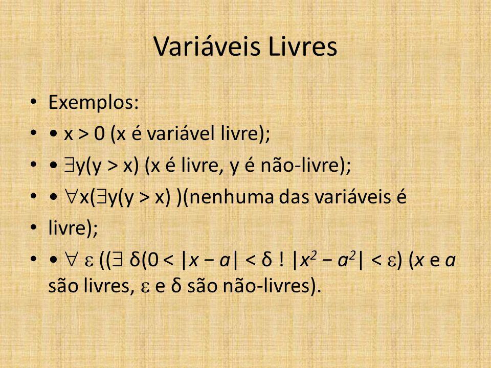 Variáveis Livres Exemplos: x > 0 (x é variável livre); y(y > x) (x é livre, y é não-livre); x( y(y > x) )(nenhuma das variáveis é livre); (( δ(0 < |x