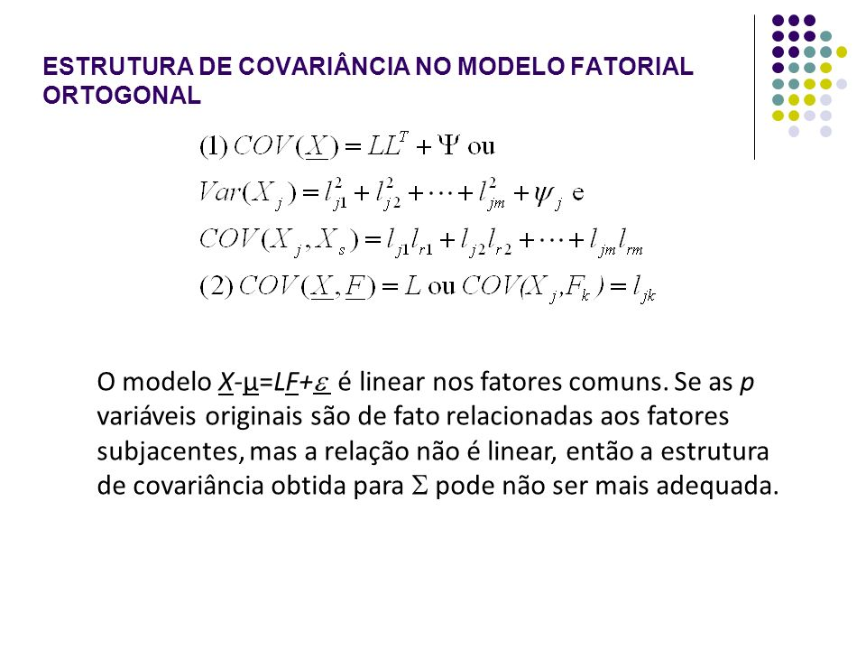 MODELO FATORIAL ORTOGONAL A porção da variância da j-ésima variável contribuída pelos m fatores comuns é chamada de COMUNALIDADE.