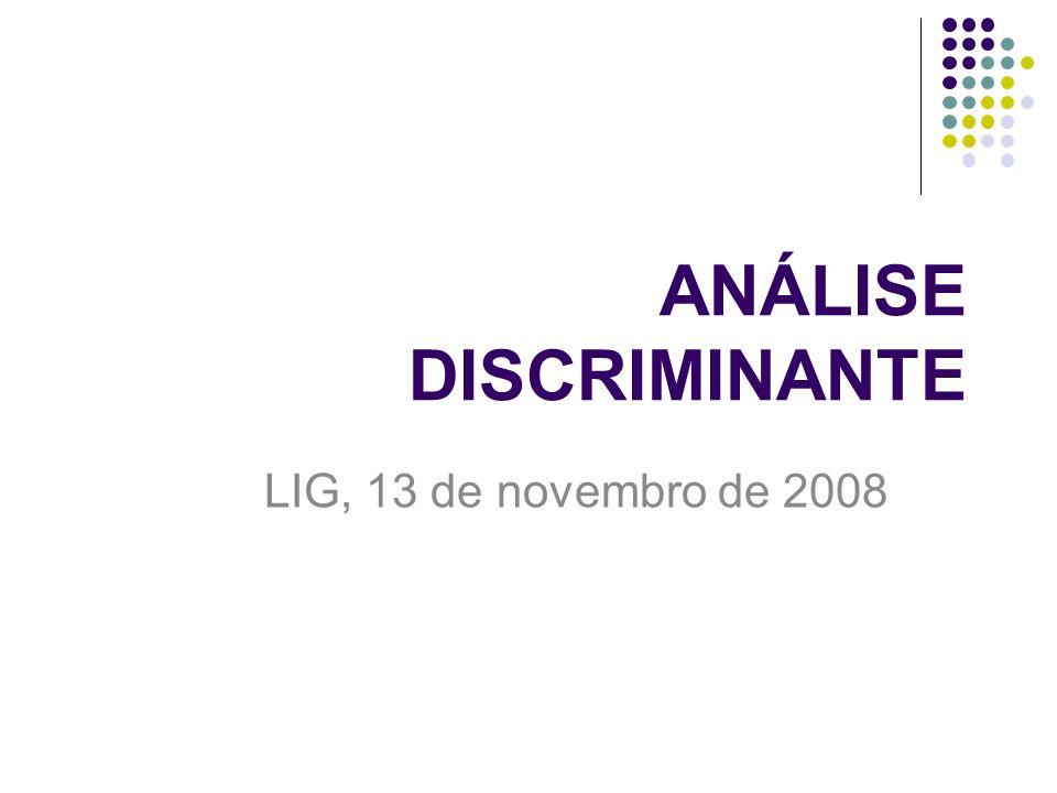 ANÁLISE DISCRIMINANTE LIG, 13 de novembro de 2008