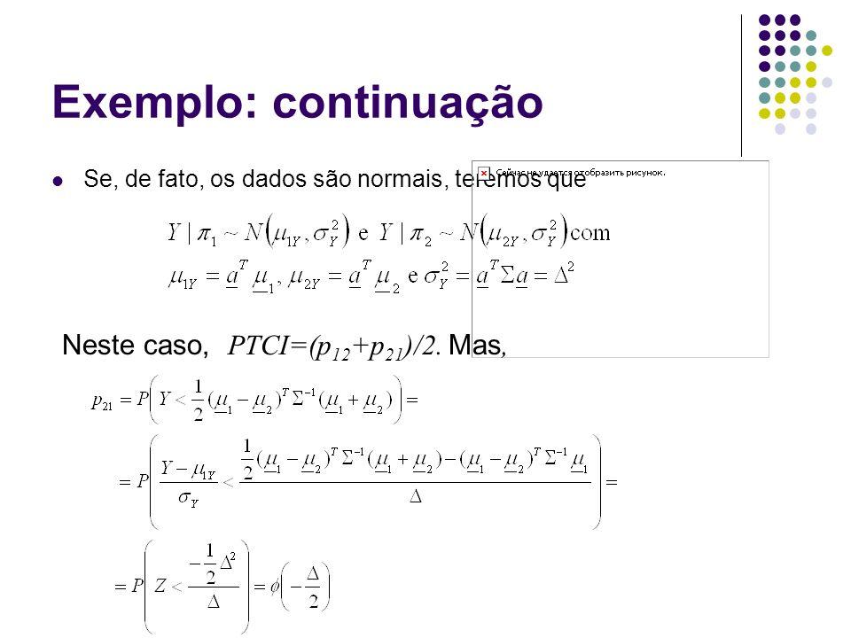 Exemplo: continuação Se, de fato, os dados são normais, teremos que Neste caso, PTCI=(p 12 +p 21 )/2.