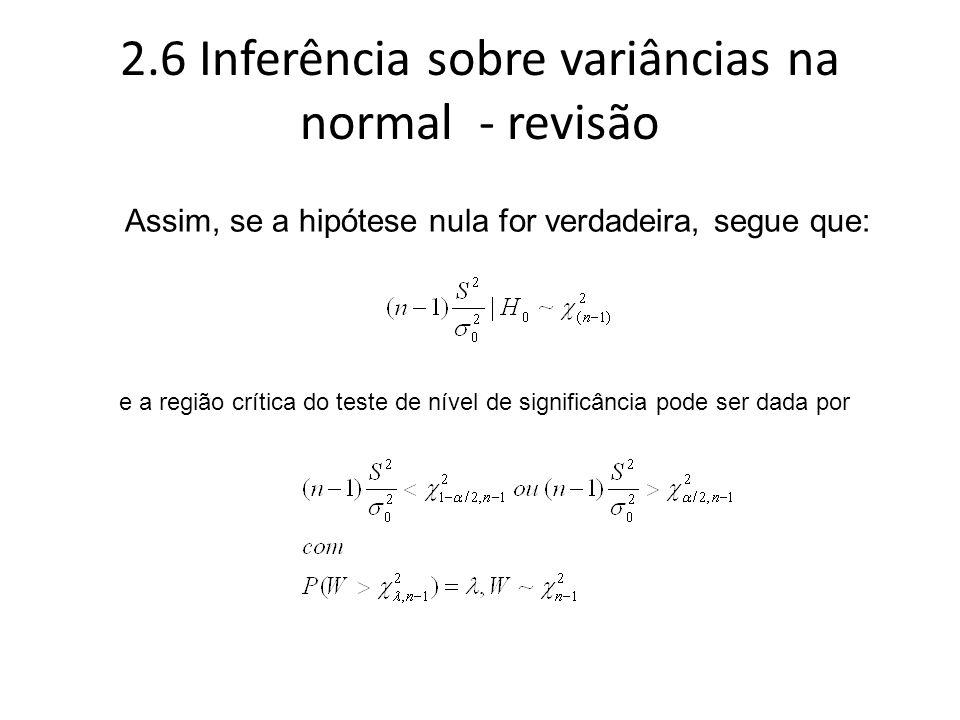 2.6 Inferência sobre variâncias na normal - revisão Assim, se a hipótese nula for verdadeira, segue que: e a região crítica do teste de nível de signi