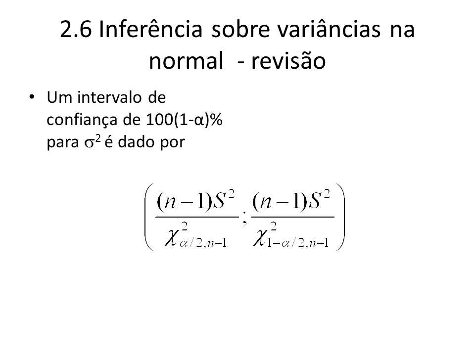 2.6 Inferência sobre variâncias na normal - revisão Um intervalo de confiança de 100(1-α)% para 2 é dado por