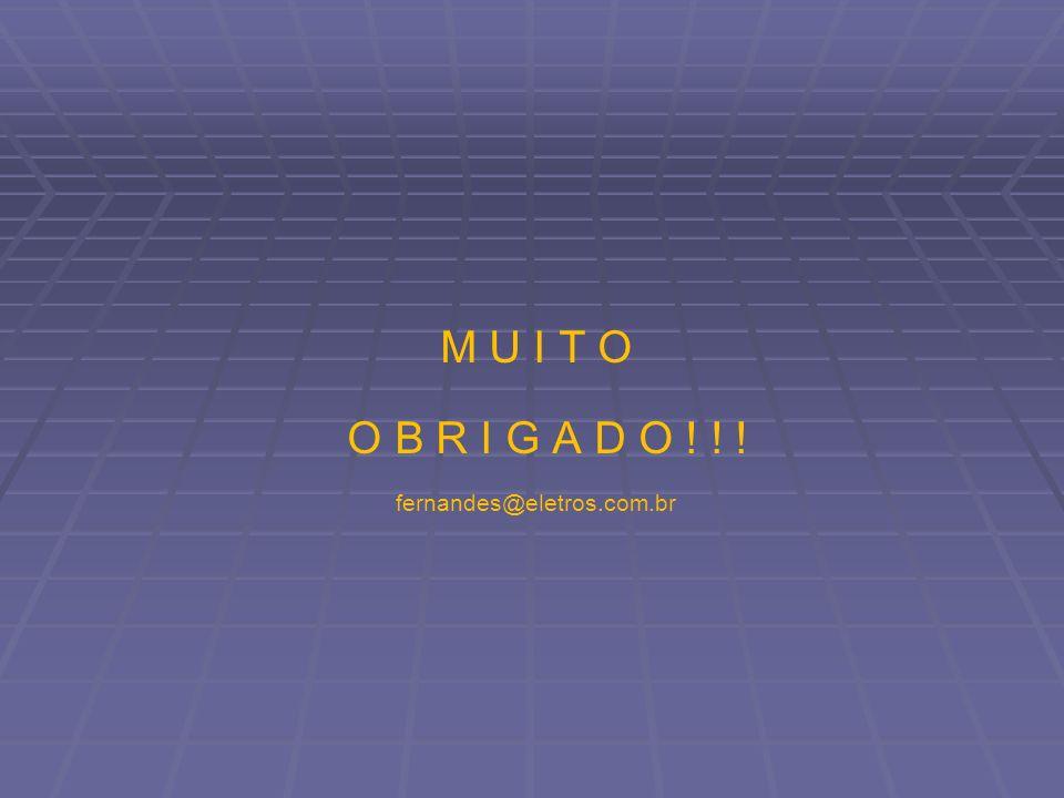 M U I T O O B R I G A D O ! ! ! fernandes@eletros.com.br