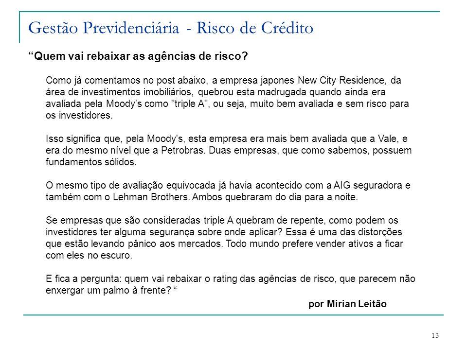 13 Gestão Previdenciária - Risco de Crédito Quem vai rebaixar as agências de risco? Como já comentamos no post abaixo, a empresa japones New City Resi