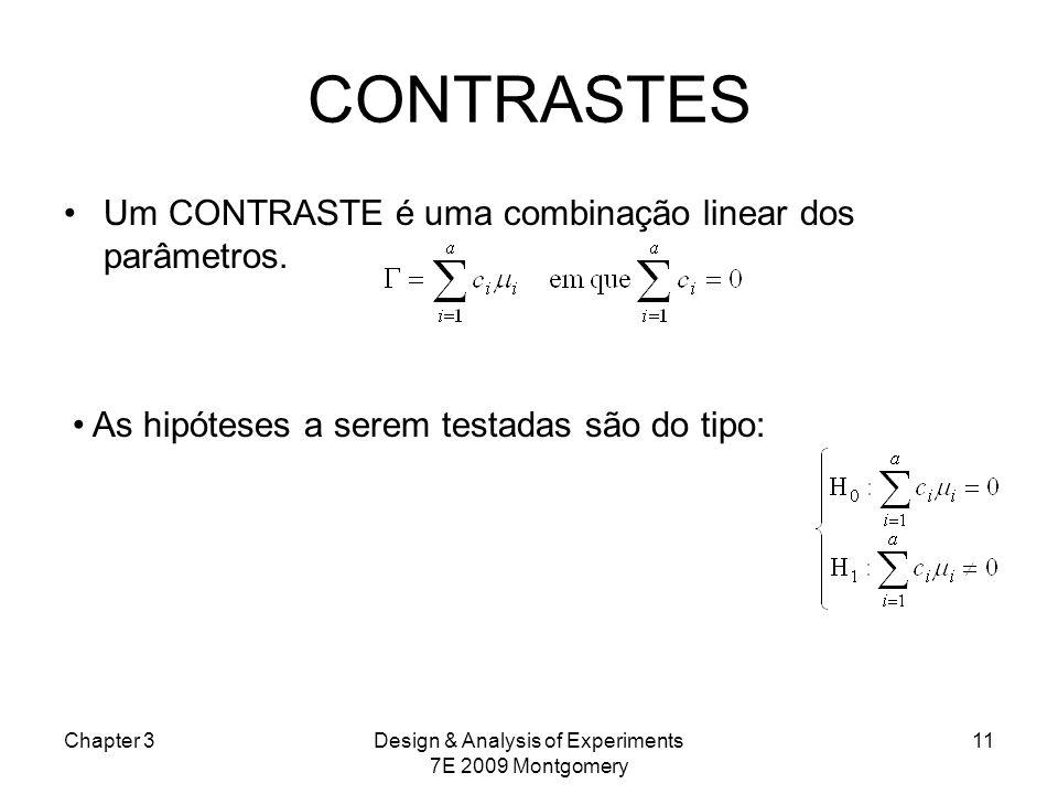 CONTRASTES Um CONTRASTE é uma combinação linear dos parâmetros. Chapter 3Design & Analysis of Experiments 7E 2009 Montgomery 11 As hipóteses a serem t