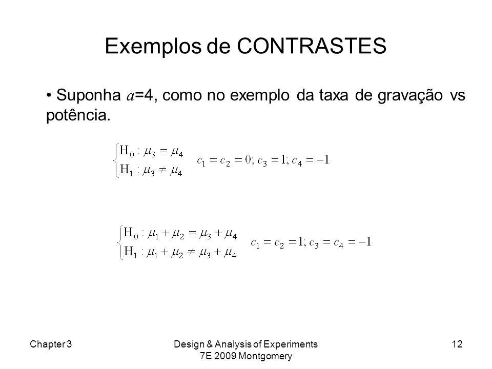 Exemplos de CONTRASTES Chapter 3Design & Analysis of Experiments 7E 2009 Montgomery 12 Suponha a =4, como no exemplo da taxa de gravação vs potência.