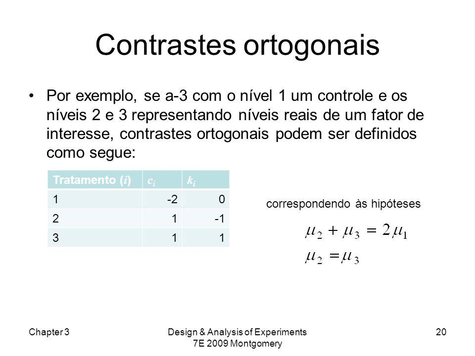Contrastes ortogonais Por exemplo, se a-3 com o nível 1 um controle e os níveis 2 e 3 representando níveis reais de um fator de interesse, contrastes