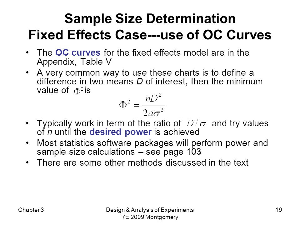 Chapter 3Design & Analysis of Experiments 7E 2009 Montgomery 19 Sample Size Determination Fixed Effects Case---use of OC Curves The OC curves for the