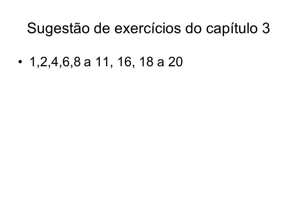 Sugestão de exercícios do capítulo 3 1,2,4,6,8 a 11, 16, 18 a 20