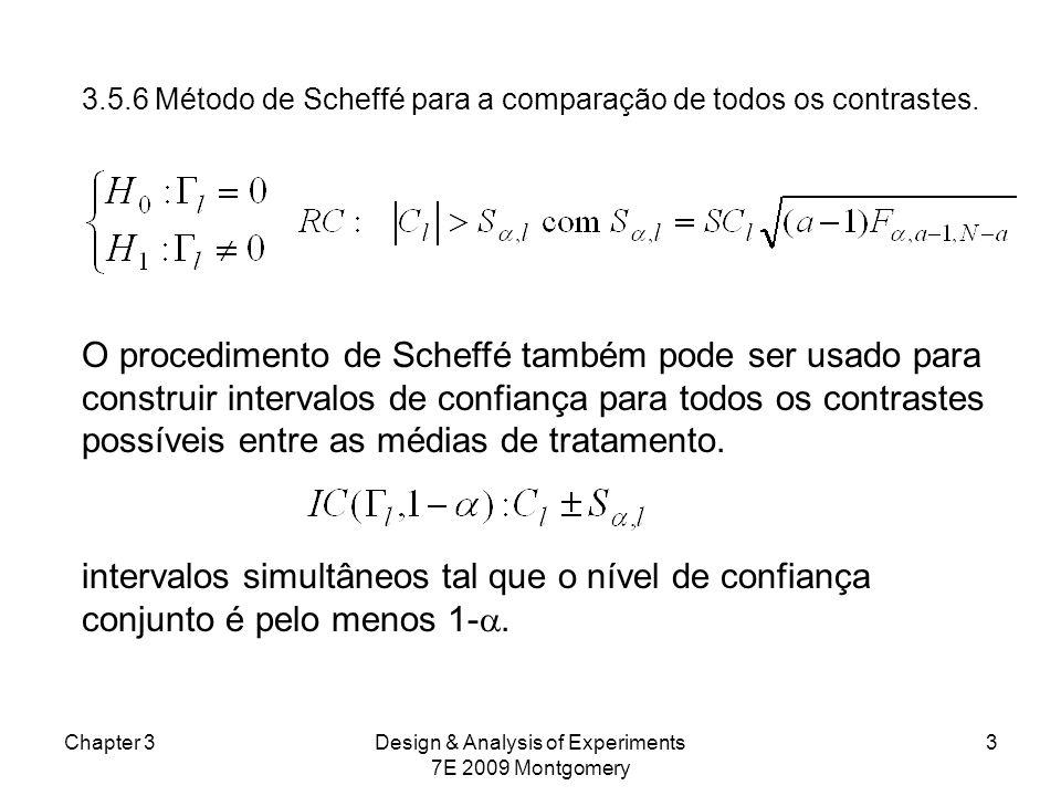 3.5.6 Método de Scheffé para a comparação de todos os contrastes. Chapter 3Design & Analysis of Experiments 7E 2009 Montgomery 3 O procedimento de Sch