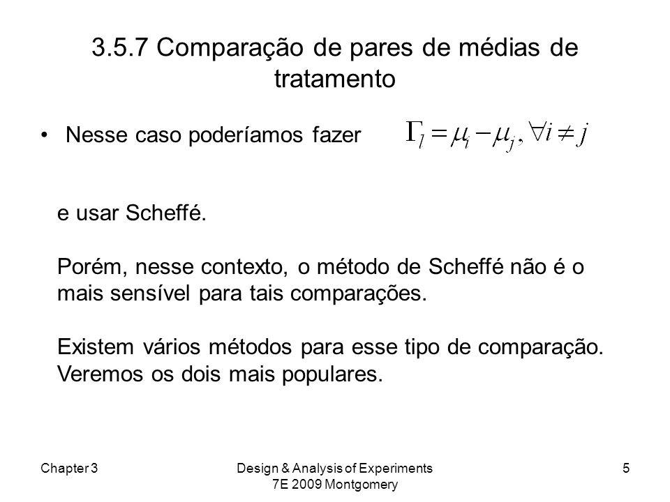 3.5.7 Comparação de pares de médias de tratamento Nesse caso poderíamos fazer Chapter 3Design & Analysis of Experiments 7E 2009 Montgomery 5 e usar Sc