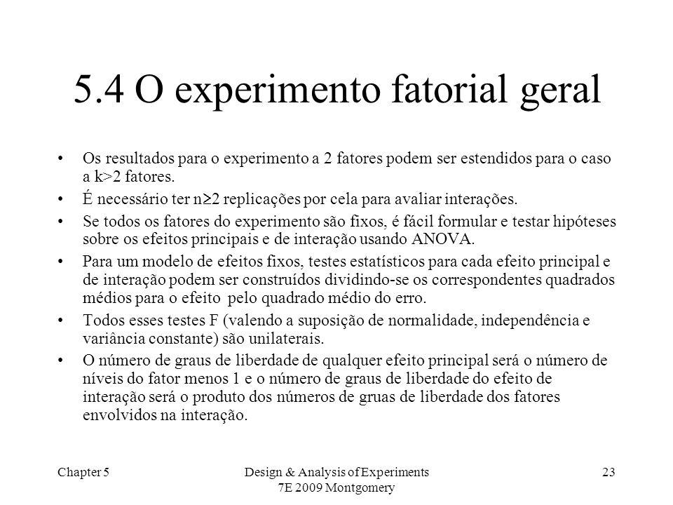 Chapter 5Design & Analysis of Experiments 7E 2009 Montgomery 23 5.4 O experimento fatorial geral Os resultados para o experimento a 2 fatores podem se