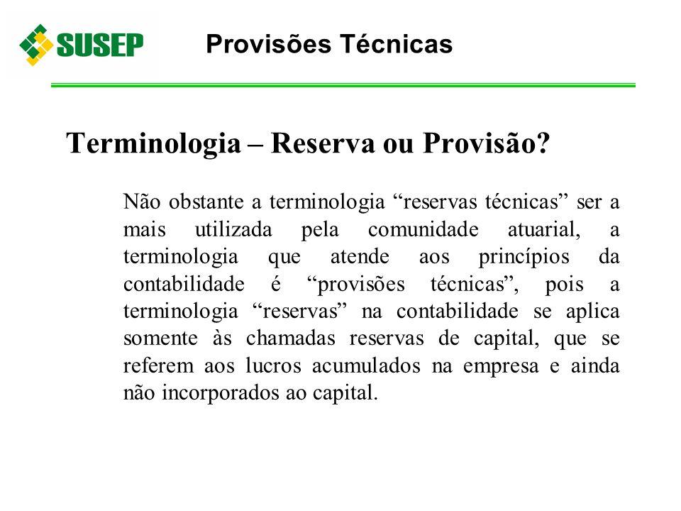 Não obstante a terminologia reservas técnicas ser a mais utilizada pela comunidade atuarial, a terminologia que atende aos princípios da contabilidade