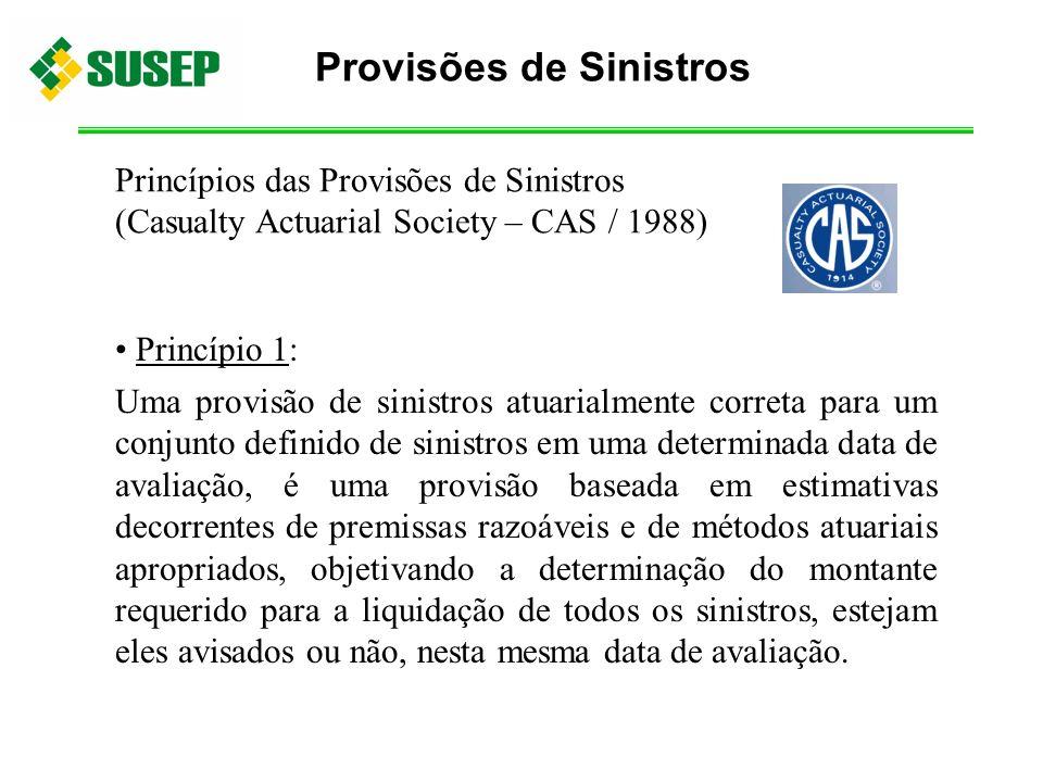 Princípios das Provisões de Sinistros (Casualty Actuarial Society – CAS / 1988) Princípio 1: Uma provisão de sinistros atuarialmente correta para um c