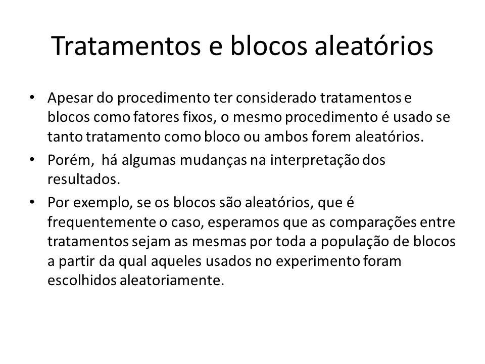 Tratamentos e blocos aleatórios Apesar do procedimento ter considerado tratamentos e blocos como fatores fixos, o mesmo procedimento é usado se tanto