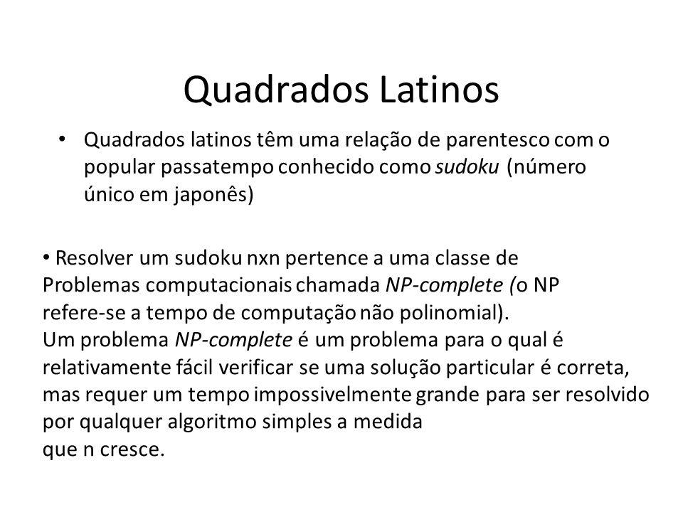Quadrados Latinos Quadrados latinos têm uma relação de parentesco com o popular passatempo conhecido como sudoku (número único em japonês) Resolver um