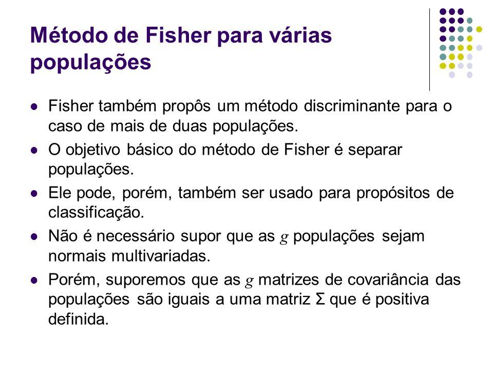 Método de Fisher para várias populações Fisher também propôs um método discriminante para o caso de mais de duas populações. O objetivo básico do méto