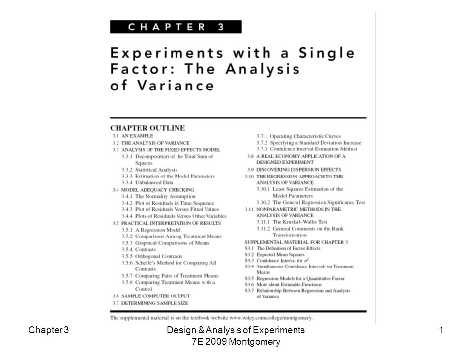 Chapter 3Design & Analysis of Experiments 7E 2009 Montgomery 12 The Analysis of Variance of the Fixed Effects Model Total variability is measured by the total sum of squares: The basic ANOVA partitioning is: