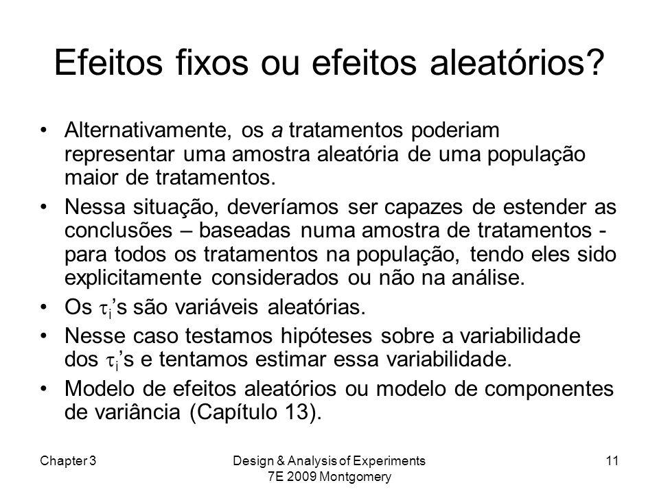 Chapter 3Design & Analysis of Experiments 7E 2009 Montgomery 11 Efeitos fixos ou efeitos aleatórios? Alternativamente, os a tratamentos poderiam repre
