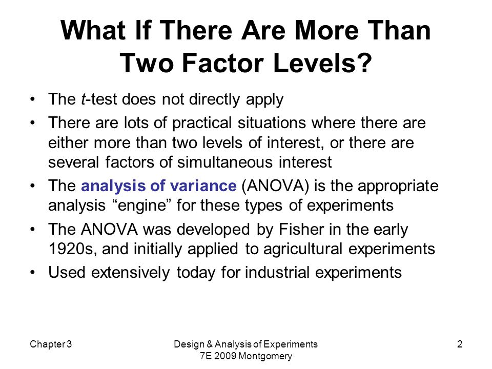 Chapter 3Design & Analysis of Experiments 7E 2009 Montgomery 13 The Analysis of Variance A large value of SS Treatments reflects large differences in treatment means A small value of SS Treatments likely indicates no differences in treatment means Formal statistical hypotheses are:
