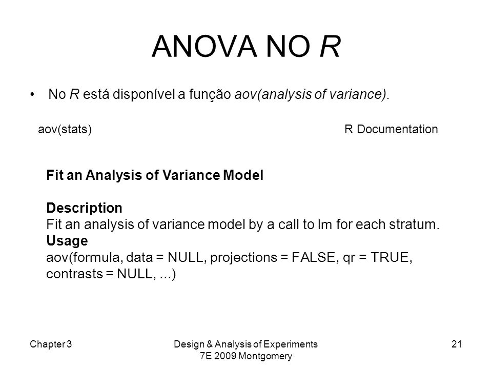 Chapter 3Design & Analysis of Experiments 7E 2009 Montgomery 21 ANOVA NO R No R está disponível a função aov(analysis of variance).