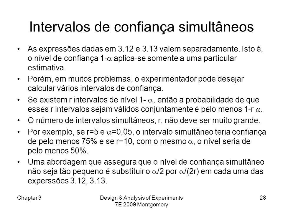 Intervalos de confiança simultâneos As expressões dadas em 3.12 e 3.13 valem separadamente. Isto é, o nível de confiança 1- aplica-se somente a uma pa