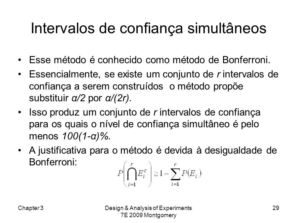 Intervalos de confiança simultâneos Esse método é conhecido como método de Bonferroni. Essencialmente, se existe um conjunto de r intervalos de confia
