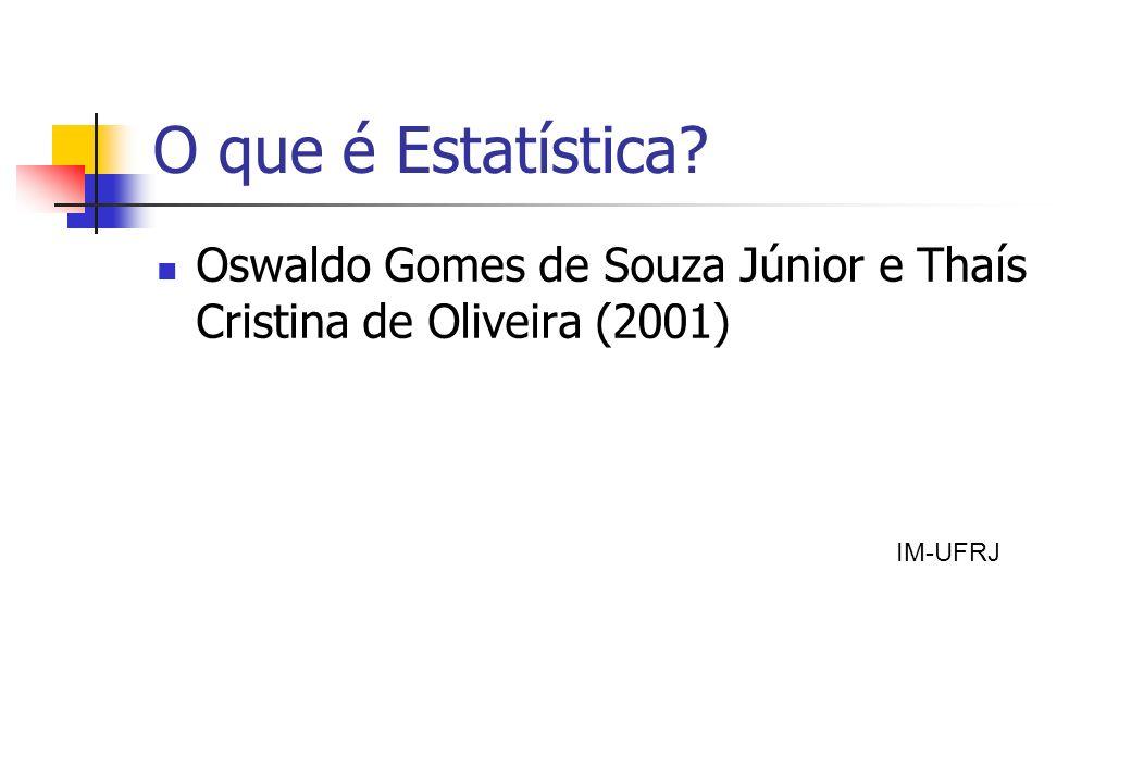 Oswaldo Gomes de Souza Júnior e Thaís Cristina de Oliveira (2001) IM-UFRJ O que é Estatística?